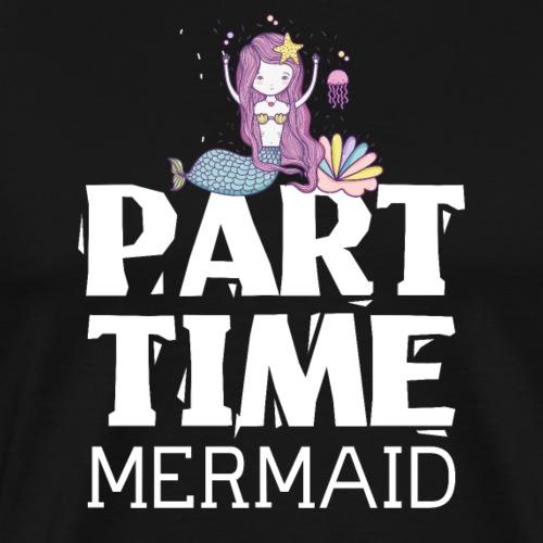 Part Time Mermaid - Teilzeit Meerjungfrau - Männer Premium T-Shirt