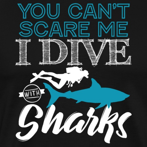I Dive With Sharks You Can't Scare Me - Männer Premium T-Shirt