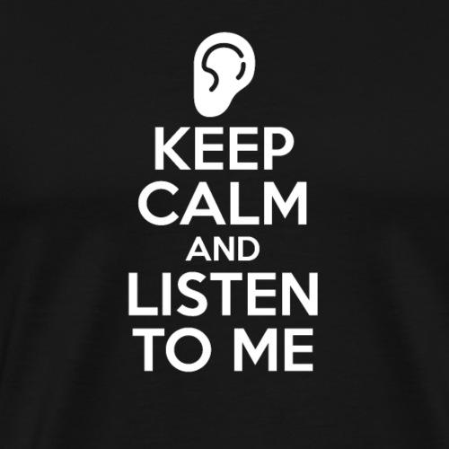 Keep Calm And Listen To Me - Men's Premium T-Shirt