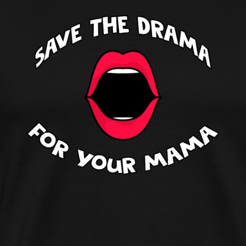 Save The Drama For Your Mama - Herre premium T-shirt