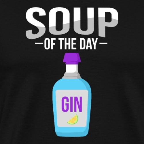 Soup of the day - GIN - Men's Premium T-Shirt