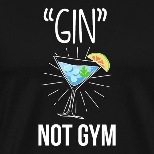 GIN not gym - funny gift idea - Men's Premium T-Shirt