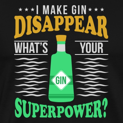 I can make gin disappear - Men's Premium T-Shirt