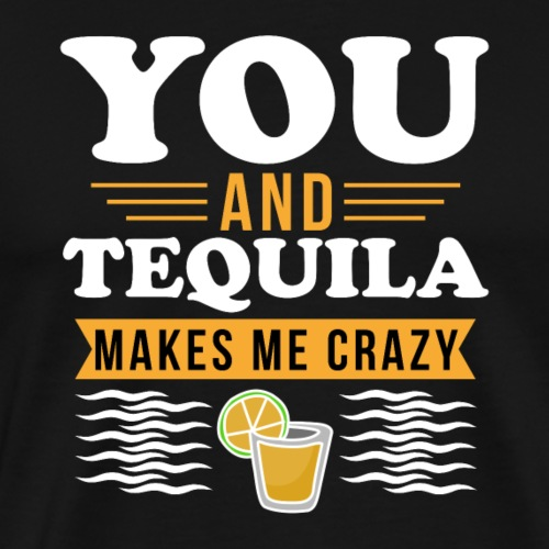Tequila makes me crazy - Men's Premium T-Shirt