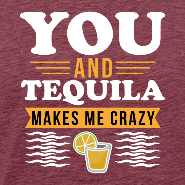 Tequila makes me crazy
