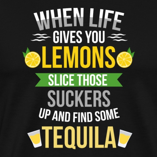 Tequila - When life gives you lemons - Men's Premium T-Shirt