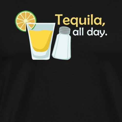 Tequila all day - Men's Premium T-Shirt