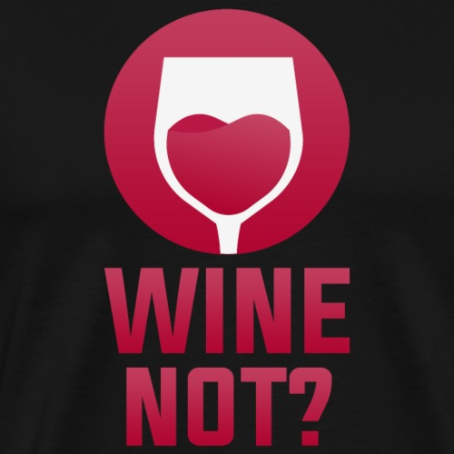Wine Not? - Men's Premium T-Shirt