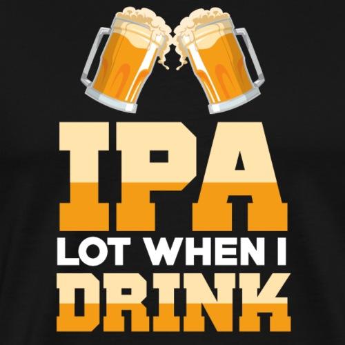 IPA lot when I drink - Men's Premium T-Shirt