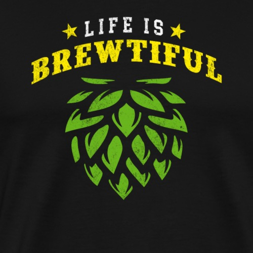 Life is Brewtiful - Perfect for brewers - Men's Premium T-Shirt