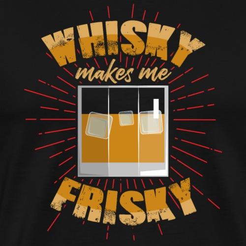 Whisky makes me frisky