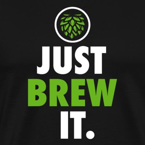 Just Brew It - Brewers Gift Idea - Men's Premium T-Shirt