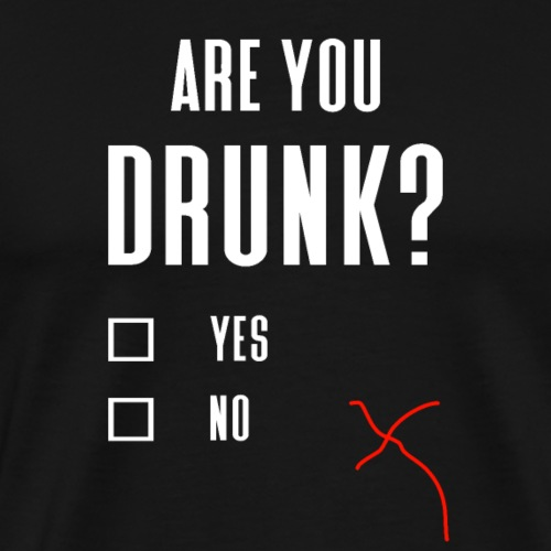 ARE YOU DRUNK ? - Männer Premium T-Shirt