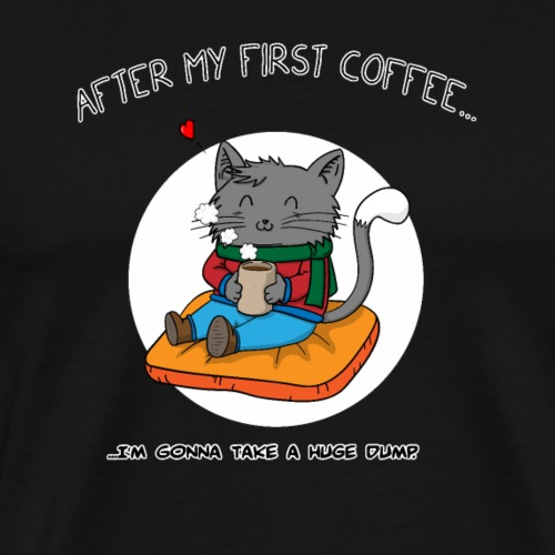 After my first Coffee... - Männer Premium T-Shirt