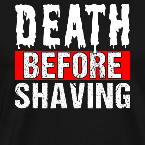 Death Before Shaving - Männer Premium T-Shirt