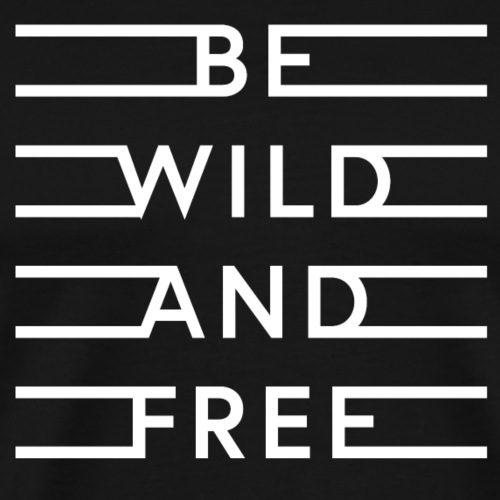be wild and free white - Männer Premium T-Shirt