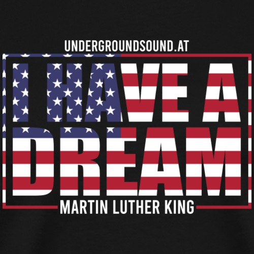 I HAVE A DREAM - Männer Premium T-Shirt
