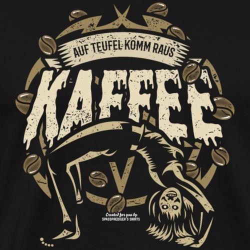 Kaffee T Shirt Spruch Auf Teufel komm raus - Männer Premium T-Shirt
