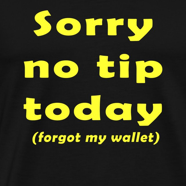 Sorry no tip today (forgot my wallet)