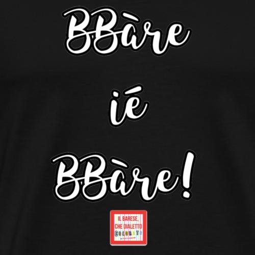 BBàre iè BBàre - Maglietta Premium da uomo