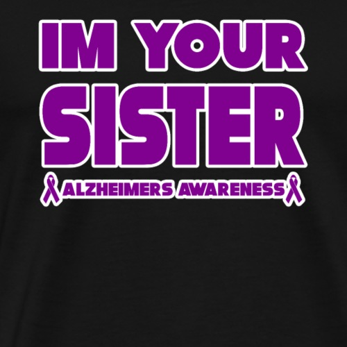 Funny Alzheimers Im Your Sister! - Men's Premium T-Shirt