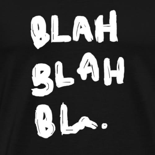 Blah Blah blah too blah to blah design. - Men's Premium T-Shirt