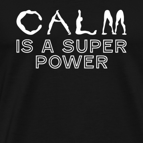CALM is a super power - Männer Premium T-Shirt