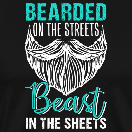 Bearded On The Streets Beast In The Sheets - Männer Premium T-Shirt