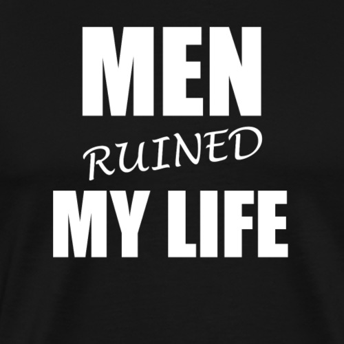 Men ruined my life - Camiseta premium hombre