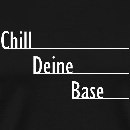 Chill Deine Base - Männer Premium T-Shirt