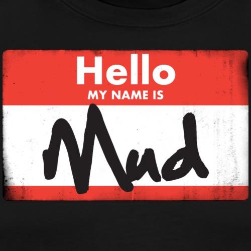 My Name is Mud - Men's Premium T-Shirt