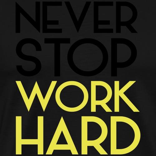 Never Stop Work Hard - Männer Premium T-Shirt