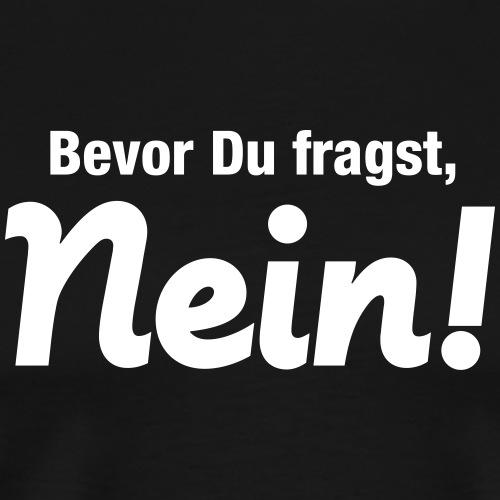 Bevor Du fragst, Nein! Niemals - Men's Premium T-Shirt