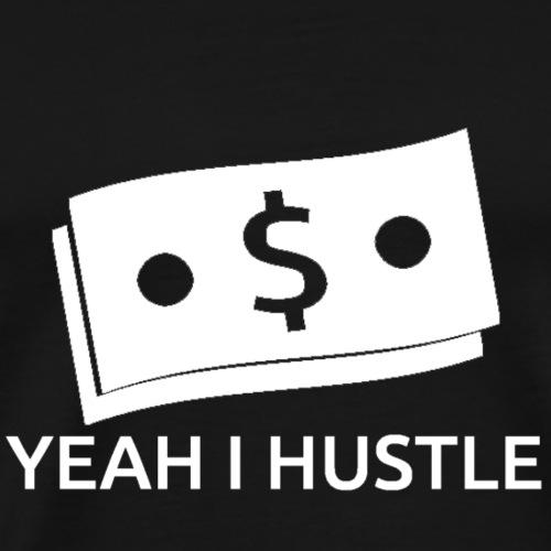 YeahIHustleWhite - Men's Premium T-Shirt