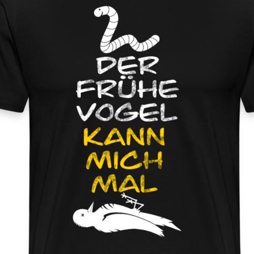 Der frühe Vogel kann mich mal Geschenk - Männer Premium T-Shirt