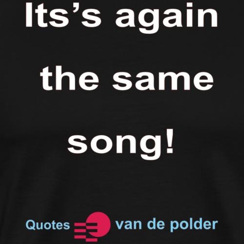 Its again the same song w - Mannen Premium T-shirt