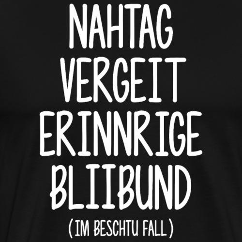 NAHTAG VERGEIT – ERINNRIGE BLIBUND - Männer Premium T-Shirt