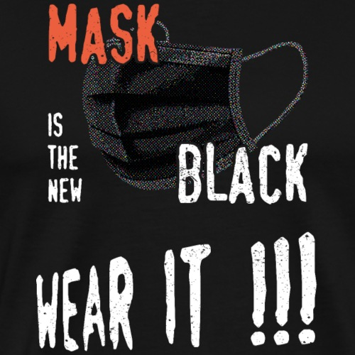 mask is the new black - COVID - T-shirt Premium Homme
