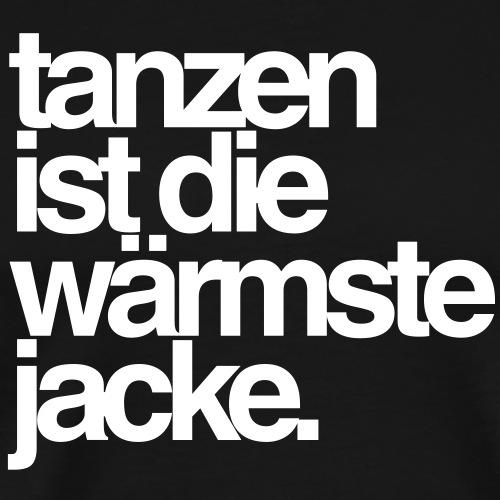 tanzen ist die wärmste jacke. - Männer Premium T-Shirt
