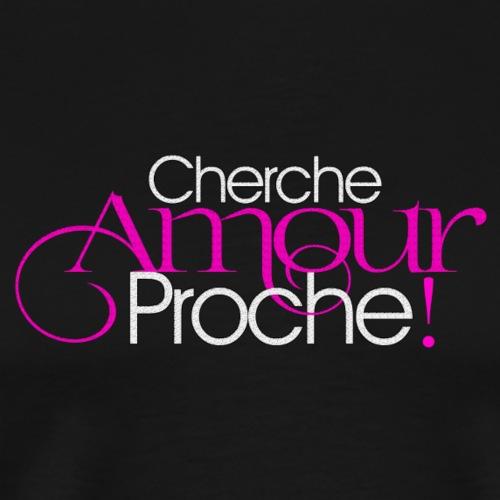 CHERCHE AMOUR PROCHE - T-shirt Premium Homme
