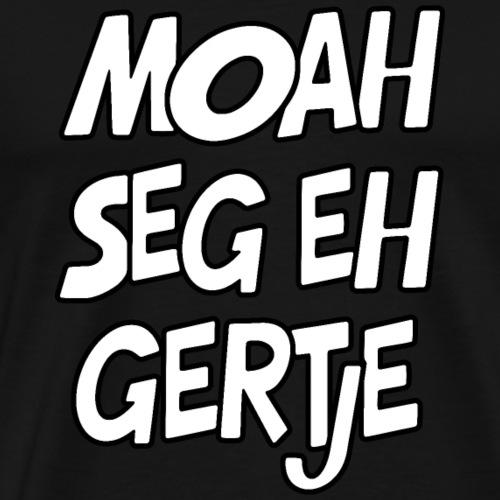 Moah seg eh! - Mannen Premium T-shirt