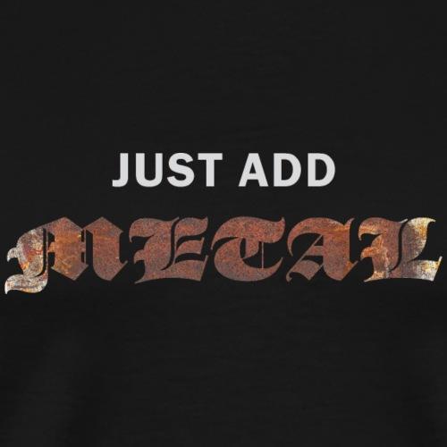 Just add metal - Premium-T-shirt herr