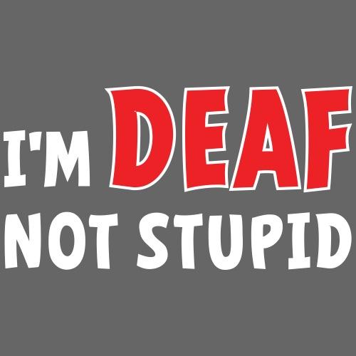 I'm deaf not stupid, ik ben doof niet dom. - Mannen Premium T-shirt