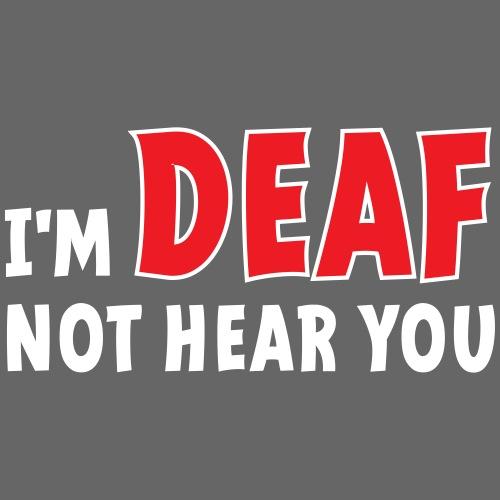 I'm deaf. Ik ben doof, ik hoor je niet. Doof. - Mannen Premium T-shirt