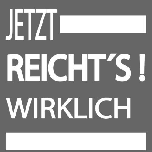 Jetzt Reichts , Sprüche Shirt, Meinungsfreiheit - Männer Premium T-Shirt
