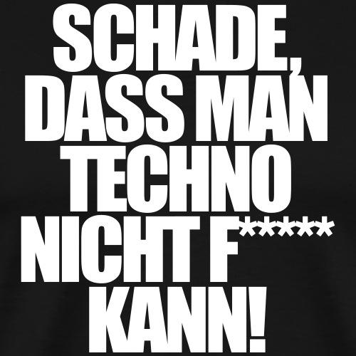 Schade dass man techno nicht ficken kann - Männer Premium T-Shirt