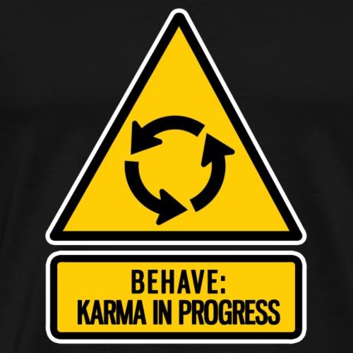 behave: karma in progress - Men's Premium T-Shirt