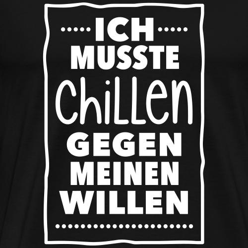 chillen gegen meinen Willen keep calm easy be cool - Men's Premium T-Shirt