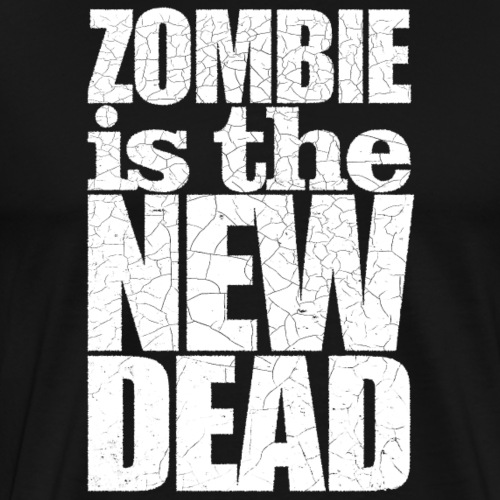 Zombie is the new DEAD - Männer Premium T-Shirt