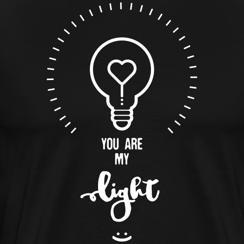 YOU ARE MY LIGHT - - T-shirt Premium Homme